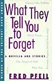 What They Tell You to Forget: A Novella and Stories (0916366499) by Pfeil, Fred