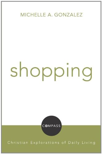 Shopping: Christian Explorations of Daily Living (Compass) (Compass: Christian Explorations of Daily Living)