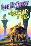 The Renegades of Pern: (#7) (The Dragonriders of Pern)