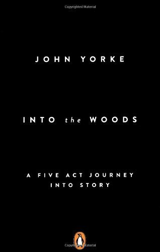 Into The Woods: A Five Act Journey Into Story by Yorke. John ( 2013 ) Paperback