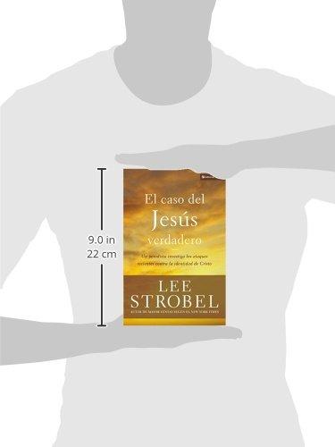 El Caso del Jesus Verdadero: Un Periodista Investiga Los Ataques Recientes Contra La Identidad de Cristo (Biblioteca Teologica Vida)