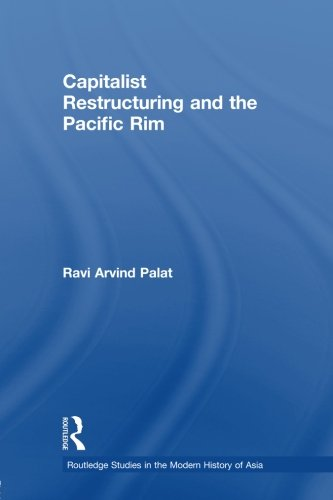 Capitalist Restructuring and the Pacific Rim (Routledge Studies in the Modern History of Asia)