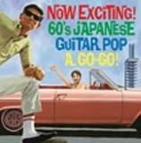 ナウなヤングだ!エレキ歌謡でゴーゴーゴー!~Now Exciting! 60's Japanese Guiter Pop,A Go!Go!~