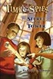 Secret in the Tower: Time Spies, Book 1 (0786940271) by Ransom, Candice