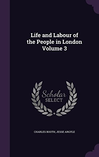 Life and Labour of the People in London Volume 3