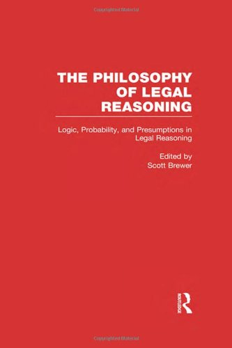 Logic, Probability, and Presumptions in Legal Reasoning (Philosophy of Legal Reasoning: A Collection of Essays by Philos