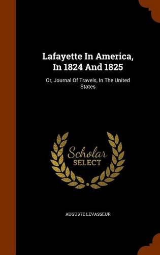 Lafayette In America, In 1824 And 1825: Or, Journal Of Travels, In The United States