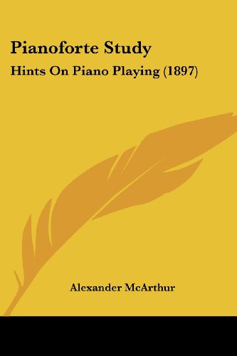 Pianoforte Study: Hints on Piano Playing (1897)