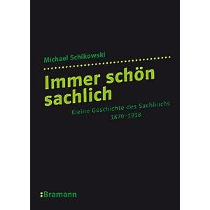 eBook Cover für  Immer sch xF6 n sachlich Eine kleine Geschichte des Sachbuchs 1870 1918