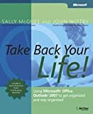 img - for Sally McGhee: Take Back Your Life! : Using Microsoft Office Outlook 2007 to Get Organized and Stay Organized [With Quick Reference Poster] (Paperback); 2007 Edition book / textbook / text book