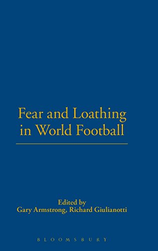 Fear and Loathing in World Football (Global Sport Cultures)
