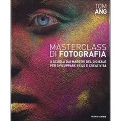 Masterclass di fotografia. A scuola dai maestri del digitale per sviluppare stile e creatività