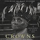 Crowns: Portraits of Black Women in Church Hats [Hardcover] [2000] 1st Ed. Michael Cunningham, Craig Marberry, Maya Angelou