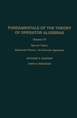 Fundamentals Of The Theory Of Operator Algebras: Special Topics Advanced Theory - An Exercise Approach (Volume 4)