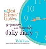 Vicki Iovine The Best Friends' Guide to Pregnancy and Motherhood Daily Diary