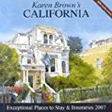 Karen Brown's California, 2007: Exceptional Places to Stay & Itineraries (Karen Brown's California: Exceptional Places to Stay & Itineraries)