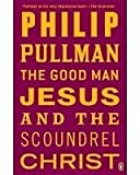 The Good Man Jesus and the Scoundrel Christ (0143418602) by Philip Pullman