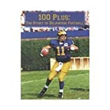 img - for 100 Plus: The Story of Delaware Football by Chance, Elbert (September 1, 2002) Hardcover 1 book / textbook / text book