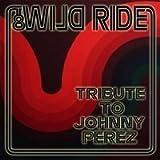 Wild Ride: Tribute to Johnny Perez by Wild Ride (2013-04-20?