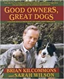 img - for Good Owners, Great Dogs by Brian Kilcommons, Sarah Wilson book / textbook / text book