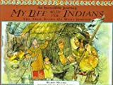 My Life With the Indians: The Story of Mary Jemison (An Incredible Journey) (0382399234) by Moore, Robin