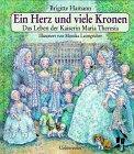 Ein Herz und viele Kronen. Das Leben der Kaiserin Maria Theresia. ( Ab 10 J.).