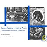 Caring Spaces, Learning Places Children's Environments That Work (0942702042) by Jim Greenman
