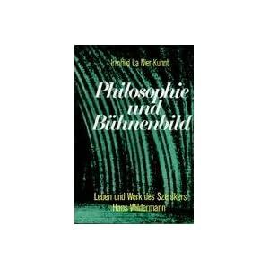 Philosophie und Bühnenbild. Leben und Werk des Szenikers Hans Wildermann