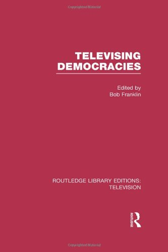 Routledge Library Editions: Television: Televising Democracies
