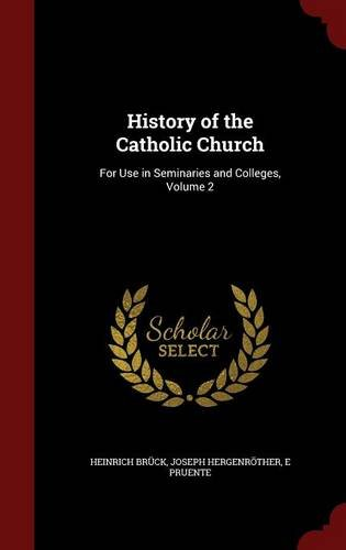 History of the Catholic Church: For Use in Seminaries and Colleges, Volume 2