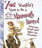 You Wouldnt Want to Be a Mammoth Hunter: Dangerous Beasts Youd Rather Not Encounter