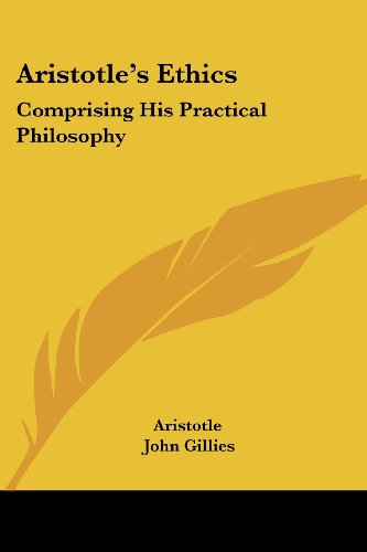 Aristotle's Ethics: Comprising His Practical Philosophy