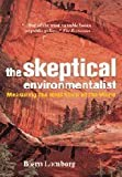 The Skeptical Environmentalist: Measuring the Real State of the World by Lomborg, Bjorn 1st (first) edition (2001) Paperback