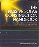 The Passive Solar Construction Handbook: Featuring Hundreds of Construction Details and Notes, Materials Specifications, and Design Rules of Thumb