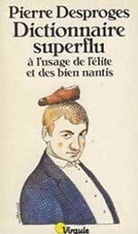 Dictionnaire superflu à l'usage de l'élite et des bien nantis