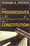 img - for How Progressives Rewrote the Constitution Publisher: Cato Institute book / textbook / text book