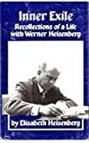 img - for Inner Exile: Recollections of a Life with Werner Heisenberg book / textbook / text book