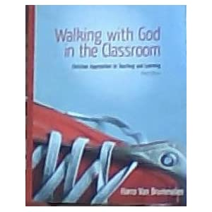 Walking with God in the Classroom: Christian Approaches to Teaching and Learning Harro Van Brummelem, Mary Endres, John Conaway and Mike Reister