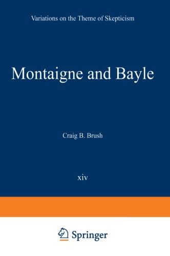 Montaigne and Bayle: Variations on the Theme of Skepticism (International Archives of the History of Ideas   Archives in