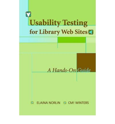 Usability Testing for Library Websites: A Hands-on Guide