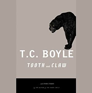Tooth and Claw and Other Stories | [T. Coraghessan Boyle]