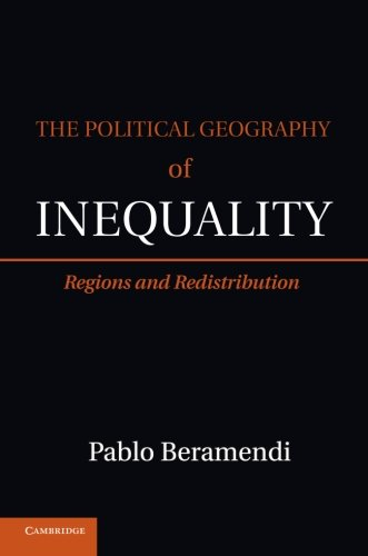 The Political Geography of Inequality: Regions and Redistribution (Cambridge Studies in Comparative Politics)