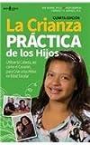 img - for La Crianza Practica de Los Hijos: Utilizar La Cabeza, Asi Como El Corazon, Para Criar a Los Ninos En Edad Escolar (Spanish Edition) book / textbook / text book