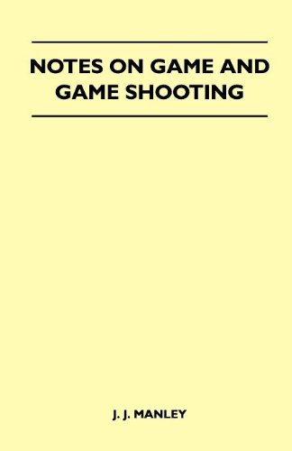 Notes On Game And Game Shooting - 'The Snipe' - Containing Chapters On: the Natural History Of Snipe, Haunts Of The Snipe, Hints On Snipe Shooting, And Beating For Snipe