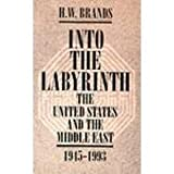 Into The Labyrinth: The U.S. and The Middle East 1945-1993 (0070071888) by Brands, H.W.