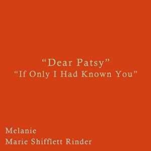Dear Patsy: If Only I Had Known You | [Melanie Marie Shifflett Ridner]