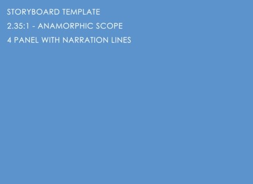 Storyboard Template: 2.35:1 - Anamorphic Scope - 4 Panel With Narration Lines: The Industry Standard for Storyboard Sketchbooks