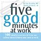 img - for Five Good Minutes at Work: 100 Mindful Practices to Help You Relieve Stress and Bring Your Best to Work by Brantley MD DFAPA, Jeffrey, Millstine, Wendy [New Harbinger Publications, 2007] (Paperback) [Paperback] book / textbook / text book