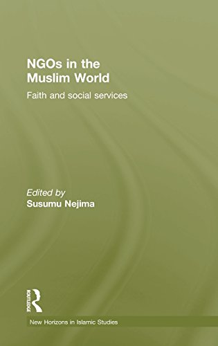 NGOs in the Muslim World: Faith and Social Services (New Horizons in Islamic Studies)