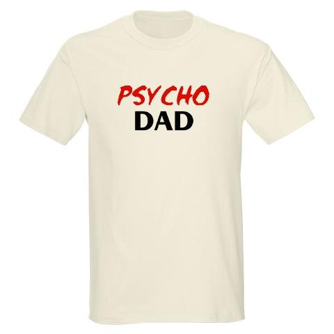 Psycho Dad Married with children Light T-Shirt by CafePress